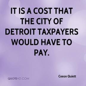 Ceeon Quiett - It is a cost that the city of Detroit taxpayers would have to pay.