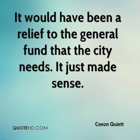 Ceeon Quiett - It would have been a relief to the general fund that the city needs. It just made sense.