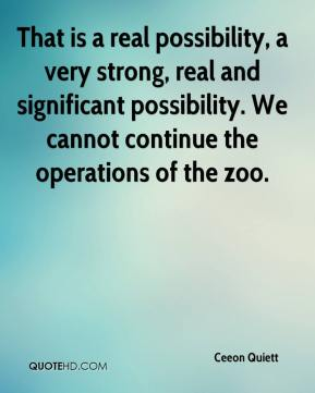 That is a real possibility, a very strong, real and significant possibility. We cannot continue the operations of the zoo.
