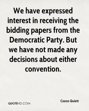 Ceeon Quiett - We have expressed interest in receiving the bidding papers from the Democratic Party. But we have not made any decisions about either convention.