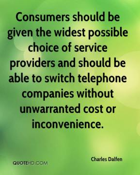 Charles Dalfen - Consumers should be given the widest possible choice of service providers and should be able to switch telephone companies without unwarranted cost or inconvenience.