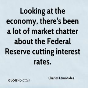 Looking at the economy, there's been a lot of market chatter about the Federal Reserve cutting interest rates.