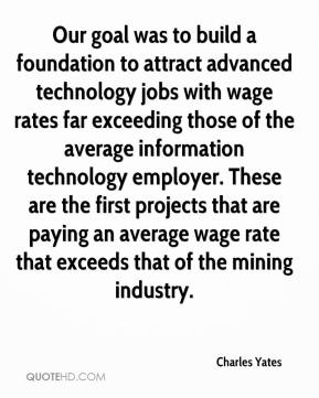 Charles Yates - Our goal was to build a foundation to attract advanced technology jobs with wage rates far exceeding those of the average information technology employer. These are the first projects that are paying an average wage rate that exceeds that of the mining industry.