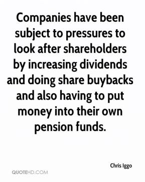 Chris Iggo - Companies have been subject to pressures to look after shareholders by increasing dividends and doing share buybacks and also having to put money into their own pension funds.