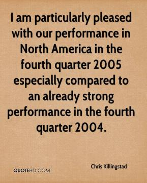 Chris Killingstad - I am particularly pleased with our performance in North America in the fourth quarter 2005 especially compared to an already strong performance in the fourth quarter 2004.