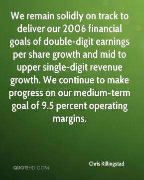 Chris Killingstad - We remain solidly on track to deliver our 2006 financial goals of double-digit earnings per share growth and mid to upper single-digit revenue growth. We continue to make progress on our medium-term goal of 9.5 percent operating margins.