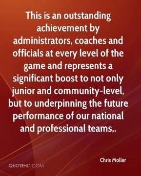 Chris Moller - This is an outstanding achievement by administrators, coaches and officials at every level of the game and represents a significant boost to not only junior and community-level, but to underpinning the future performance of our national and professional teams.