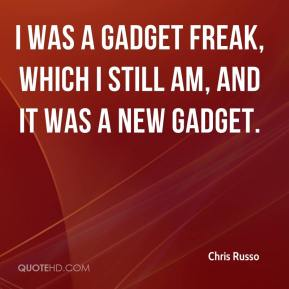 Chris Russo - I was a gadget freak, which I still am, and it was a new gadget.