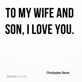 Christopher Stone - To my wife and son, I love you.