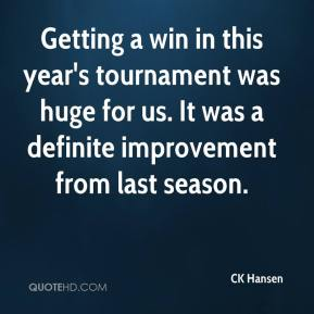Getting a win in this year's tournament was huge for us. It was a definite improvement from last season.