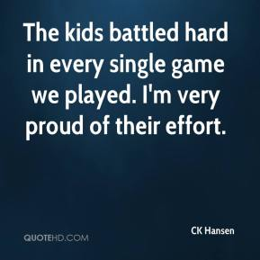 The kids battled hard in every single game we played. I'm very proud of their effort.