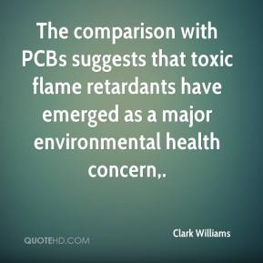 Clark Williams - The comparison with PCBs suggests that toxic flame retardants have emerged as a major environmental health concern.