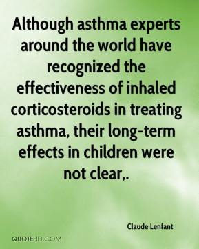 Claude Lenfant - Although asthma experts around the world have recognized the effectiveness of inhaled corticosteroids in treating asthma, their long-term effects in children were not clear.