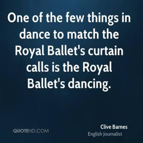 Clive Barnes - One of the few things in dance to match the Royal Ballet's curtain calls is the Royal Ballet's dancing.