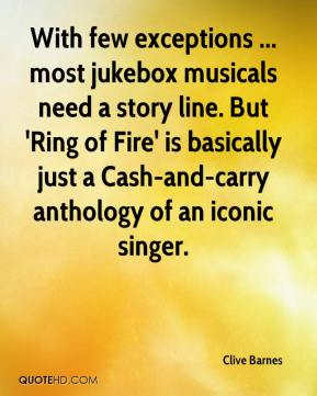 Clive Barnes - With few exceptions ... most jukebox musicals need a story line. But 'Ring of Fire' is basically just a Cash-and-carry anthology of an iconic singer.