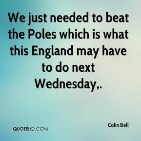 We just needed to beat the Poles which is what this England may have to do next Wednesday.