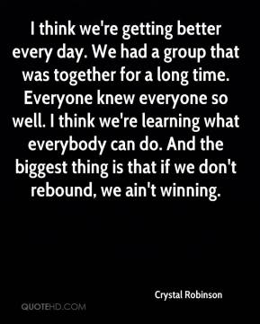 I think we're getting better every day. We had a group that was together for a long time. Everyone knew everyone so well. I think we're learning what everybody can do. And the biggest thing is that if we don't rebound, we ain't winning.