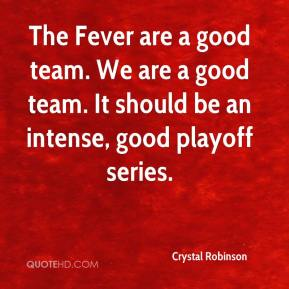 The Fever are a good team. We are a good team. It should be an intense, good playoff series.