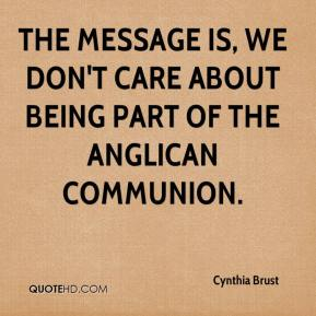 Cynthia Brust - The message is, we don't care about being part of the Anglican Communion.