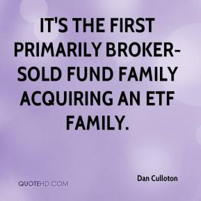 Dan Culloton - It's the first primarily broker-sold fund family acquiring an ETF family.