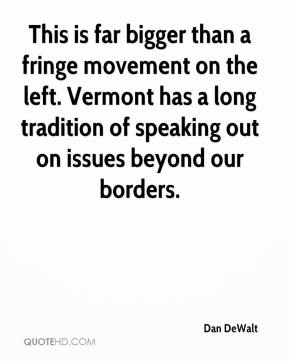Dan DeWalt - This is far bigger than a fringe movement on the left. Vermont has a long tradition of speaking out on issues beyond our borders.