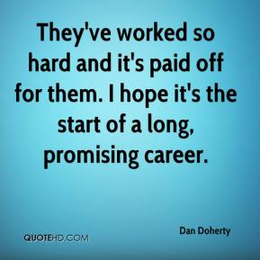 Dan Doherty - They've worked so hard and it's paid off for them. I hope it's the start of a long, promising career.