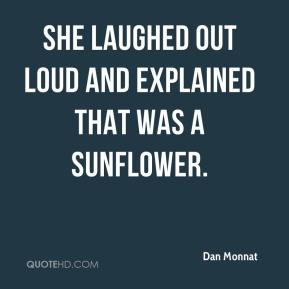 Dan Monnat - She laughed out loud and explained that was a sunflower.