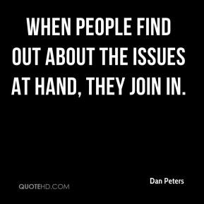 Dan Peters - When people find out about the issues at hand, they join in.