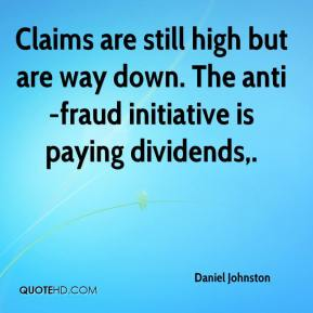 Daniel Johnston - Claims are still high but are way down. The anti-fraud initiative is paying dividends.