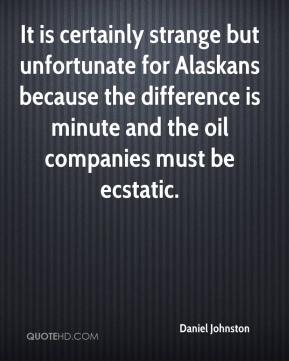 It is certainly strange but unfortunate for Alaskans because the difference is minute and the oil companies must be ecstatic.