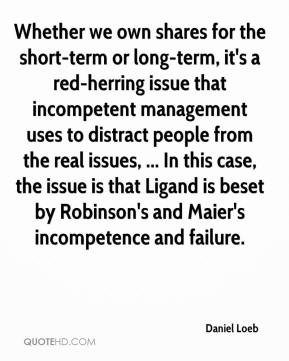 Whether we own shares for the short-term or long-term, it's a red-herring issue that incompetent management uses to distract people from the real issues, ... In this case, the issue is that Ligand is beset by Robinson's and Maier's incompetence and failure.