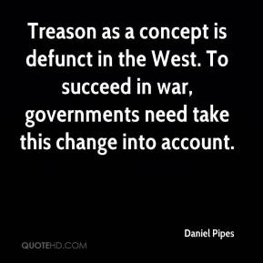 Daniel Pipes - Treason as a concept is defunct in the West. To succeed in war, governments need take this change into account.