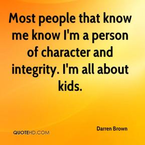 Most people that know me know I'm a person of character and integrity. I'm all about kids.