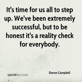 It's time for us all to step up. We've been extremely successful, but to be honest it's a reality check for everybody.