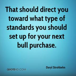 Daryl Strohbehn - That should direct you toward what type of standards you should set up for your next bull purchase.