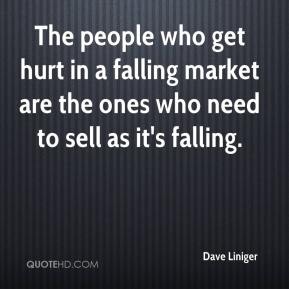 Dave Liniger - The people who get hurt in a falling market are the ones who need to sell as it's falling.