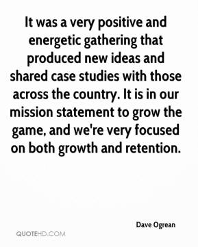 Dave Ogrean - It was a very positive and energetic gathering that produced new ideas and shared case studies with those across the country. It is in our mission statement to grow the game, and we're very focused on both growth and retention.