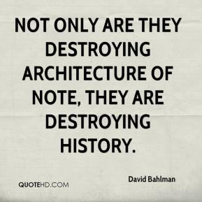 Not only are they destroying architecture of note, they are destroying history.