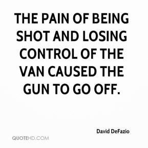 David DeFazio - The pain of being shot and losing control of the van caused the gun to go off.