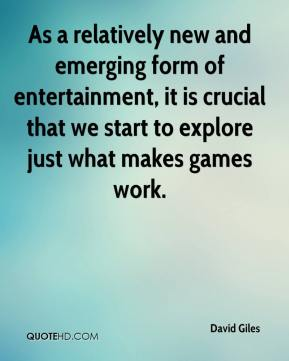 David Giles - As a relatively new and emerging form of entertainment, it is crucial that we start to explore just what makes games work.