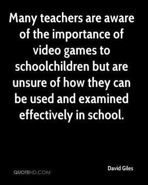 David Giles - Many teachers are aware of the importance of video games to schoolchildren but are unsure of how they can be used and examined effectively in school.