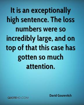 David Gourevitch - It is an exceptionally high sentence. The loss numbers were so incredibly large, and on top of that this case has gotten so much attention.