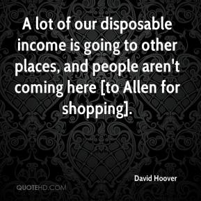 A lot of our disposable income is going to other places, and people aren't coming here [to Allen for shopping].