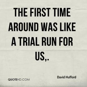 David Hufford - The first time around was like a trial run for us.