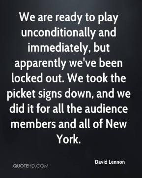 David Lennon - We are ready to play unconditionally and immediately, but apparently we've been locked out. We took the picket signs down, and we did it for all the audience members and all of New York.