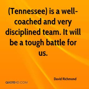 David Richmond - (Tennessee) is a well-coached and very disciplined team. It will be a tough battle for us.