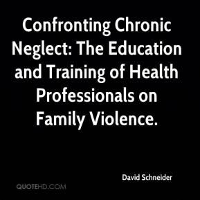 David Schneider - Confronting Chronic Neglect: The Education and Training of Health Professionals on Family Violence.