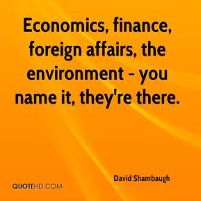 David Shambaugh - Economics, finance, foreign affairs, the environment - you name it, they're there.