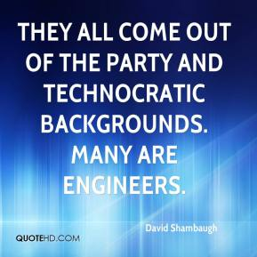 David Shambaugh - They all come out of the party and technocratic backgrounds. Many are engineers.
