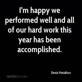 Denis Petukhov - I'm happy we performed well and all of our hard work this year has been accomplished.